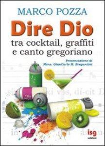 Copertina di 'Dire Dio... tra cocktail, graffiti e canto gregoriano'
