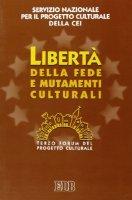 Libertà della fede e mutamenti culturali. 3º Forum del progetto culturale - Servizio Nazionale per il Progetto Culturale della CEI