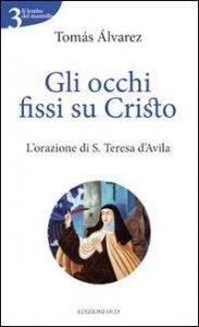 Copertina di 'Gli occhi fissi su Cristo. L'orazione di S. Teresa d'Avila'