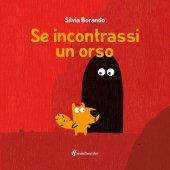 Se incontrassi un orso. Ediz. a colori - Silvia Borando