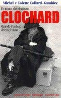 Un uomo che chiamano clochard. Quando l'escluso diventa l'eletto - Collard Michel, Gambiez Colette