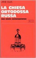La chiesa ortodossa russa. Una storia contemporanea - Jane Ellis