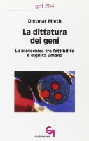 La dittatura dei geni. La biotecnica tra fattibilità e dignità umana (gdt 294) - Mieth Dietmar