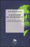 Il banchiere del risorgimento. La storia di Enrico Cernuschi - Gazzetta Antonella