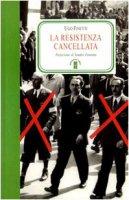 La Resistenza cancellata - Finetti Ugo