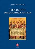 Istituzioni di Chiesa antica - Angelo Di Berardino