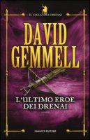 L' ultimo eroe dei Drenai. Il ciclo dei Drenai - Gemmell David