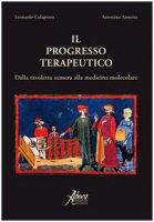Il progresso terapeutico. Dalla tavoletta sumera alla medicina molecolare - Colapinto Leonardo, Annetta Antonino