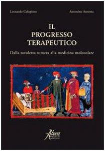 Copertina di 'Il progresso terapeutico. Dalla tavoletta sumera alla medicina molecolare'