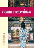 Donna e sacerdozio. Indagine storico-teologica degli aspetti antropologici dell'ordinazione delle donne - Piola Alberto