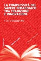 La complessità del sapere pedagogico tra tradizione e innovazione - AA. VV.