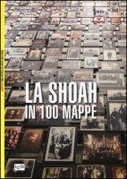 La Shoah in 100 mappe. Lo sterminio degli ebrei d'Europa, 1939-1945 - Bensoussan Georges
