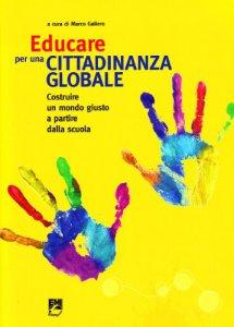 Copertina di 'Educare per una cittadinanza globale. Costruire un mondo giusto a partire dalla scuola'
