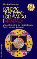 Conosci te stesso colorando i mandala. Una guida creativa alla mandalaterapia. Con 35 mandala da colorare. Con Contenuto digitale per accesso on line - Morganti Monica