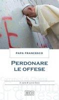 Perdonare le offese - Papa Francesco