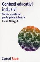 Contesti educativi inclusivi. Teorie e pratica per la prima infanzia - Malaguti Elena