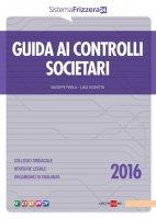Guida ai controlli societari 2016 - Luca Occhetta,  Giuseppe Pirola