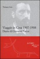 Viaggio in Cina 1907-1908. Diario di Giovanni Vacca - Lioi Tiziana