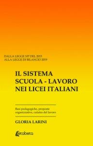 Copertina di 'Il sistema Scuola-Lavoro nei Licei Italiani. Basi pedagogiche, proposte organizzative, cultura del lavoro'