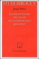 La resurrezione dei morti nel cristianesimo primitivo - Becker Jürgen