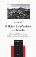 Il Ticino, l'antifascismo e la filosofia. Tommaso Gallarati Scotti, Stefano Jacini, Alessandro Casati - Trafeli Daria