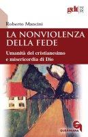 La Nonviolenza della fede - Mancini Roberto