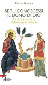 Copertina di 'Se tu conoscessi il dono di Dio. La via samaritana dell'evangelizzazione'
