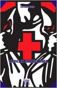 Copertina di 'Medici in seconda linea. Storie di eroi sconosciuti'