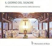 Il giorno del Signore. Ufficio monastico ecumenico della Domenica - Fratelli e sorelle di Bose