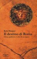Il destino di Roma. Clima, epidemie e la fine di un impero - Harper Kyle
