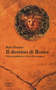 Copertina di 'Il destino di Roma. Clima, epidemie e la fine di un impero'