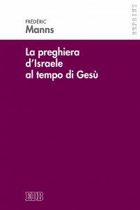 Copertina di 'La preghiera d'Israele al tempo di Gesù'