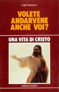 Copertina di 'Una vita di Cristo. Volete andarvene anche voi?'