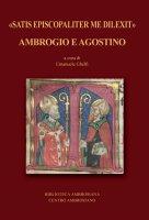 «Satis episcopaliter me dilexit» Ambrogio e Agostino.