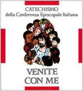 Venite con me. Catechismo per l'iniziazione cristiana dei fanciulli (8-10 anni) - Conferenza Episcopale Italiana