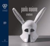 Paolo Maione. Creature. Catalogo della mostra (Firenze, 21 ottobre-12 novembre 2016). Ediz. illustrata