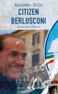Copertina di 'Citizen Berlusconi. Il cavalier miracolo. La vita, le imprese, la politica'