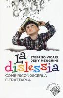 La dislessia. Come riconoscerla e trattarla - Vicari Stefano, Menghini Deny