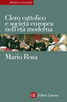 Clero cattolico e società europea nell'età moderna - Mario Rosa
