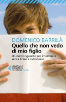 Quello che non vedo di mio figlio - Domenico Barrilà