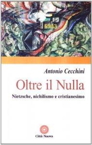 Copertina di 'Oltre il nulla. Nietzsche, nichilismo e cristianesimo'
