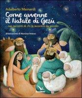 Come avvenne il Natale di Gesù... nei racconti di chi lo incontrò da piccolo - Mainardi Adalberto