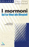 I mormoni. Dal Far West alle Olimpiadi - Introvigne Massimo, Zoccatelli Pierluigi