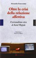 Oltre la crisi della relazione affettiva - Franceschini Alessandro