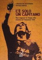 C'è solo un capitano. Due ragazzi in Vespa alla ricerca di Francesco Totti - De Alexandris Lorenzo, Pontes Matteo
