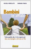 Bambini in affido - Rebellato Michela, Pianca Barbara