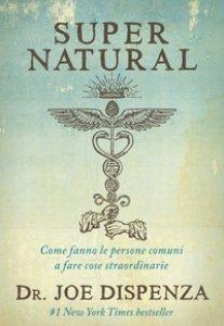 Copertina di 'Diventa supernatural. Come fanno le persone comuni a realizzare cose straordinarie'