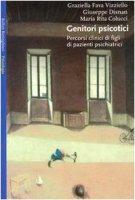 Genitori psicotici - Fava Vizziello Graziella,  Disnan Giuseppe,  Colucci M. Rita