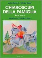 Chiaroscuri della famiglia - Stevani Anna, Delrio Tarcisia