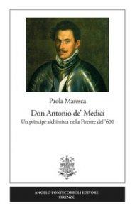 Copertina di 'Don Antonio de' Medici. Un principe alchimista nella Firenze del '600'